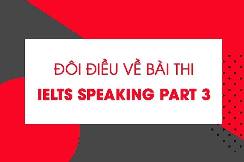 4 tips cho phần IELTS Speaking Part 3 cực chất bạn không thể bỏ lỡ