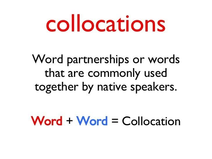 Collocations là cách kết hợp từ ngữ theo cách nói của người bản xứ