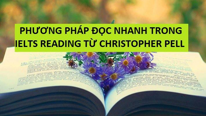 : Phương pháp đọc nhanh trong IELTS Reading từ thầy christopher pell