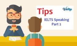 Tổng hợp Tips IELTS Speaking Part 2