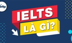 IELTS là gì ? Cấu trúc và hình thức đề thi IELTS