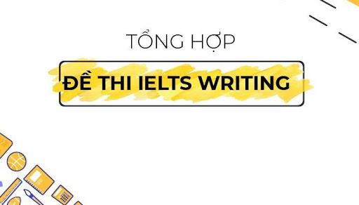 Tổng hợp đề IELTS Writing