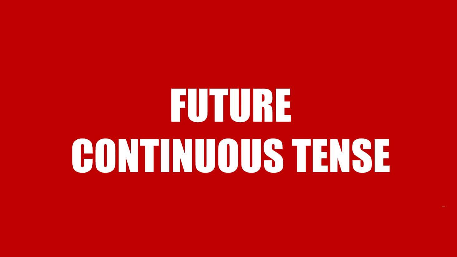 Thì tương lai tiếp diễn - Cách dùng & Bài tập đáp án chi tiết (Future Continuous)