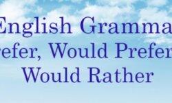 Cách sử dụng Prefer, Would prefer, Would rather hiệu quả trong tiếng anh