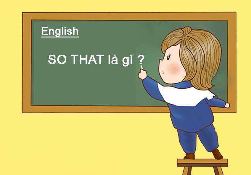 """Cấu trúc và Cách sử dụng """"So that"""" trong tiếng Anh chuẩn nhất"""