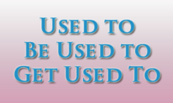 Cấu trúc Used to/ Be used to/ Get used to trong tiếng Anh