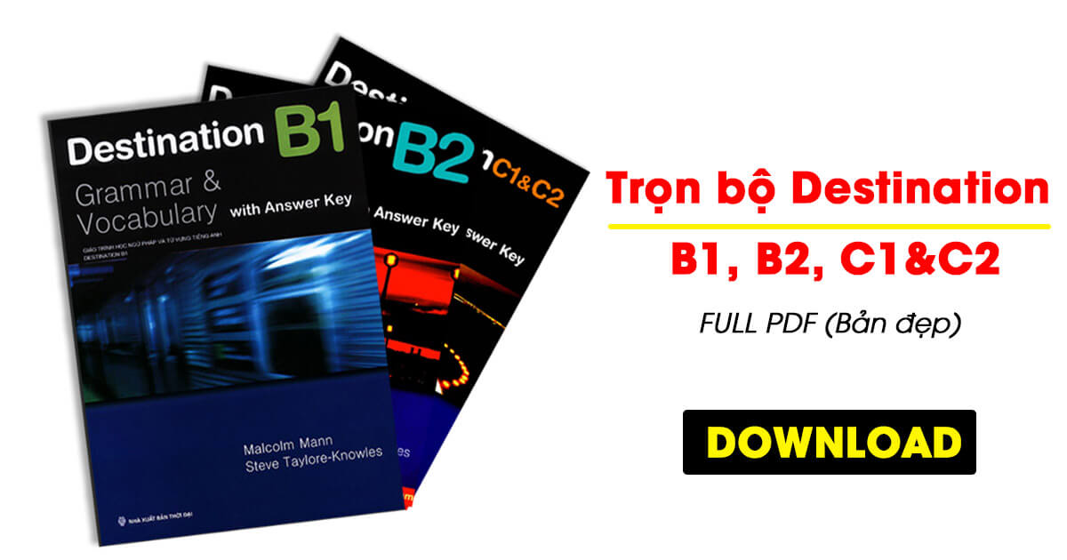 Tải Full Destination B1, B2 và C1+C2 [Vocabulary and Grammar]