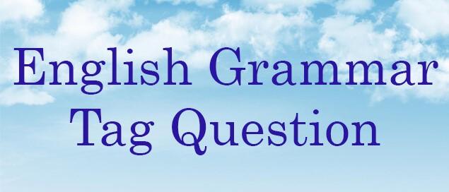 Câu hỏi đuôi (tag question) Ngữ pháp tiếng anh và bài tập đáp án chi tiết
