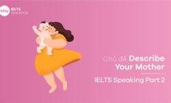 Topic Describe Your Mother – IELTS Speaking