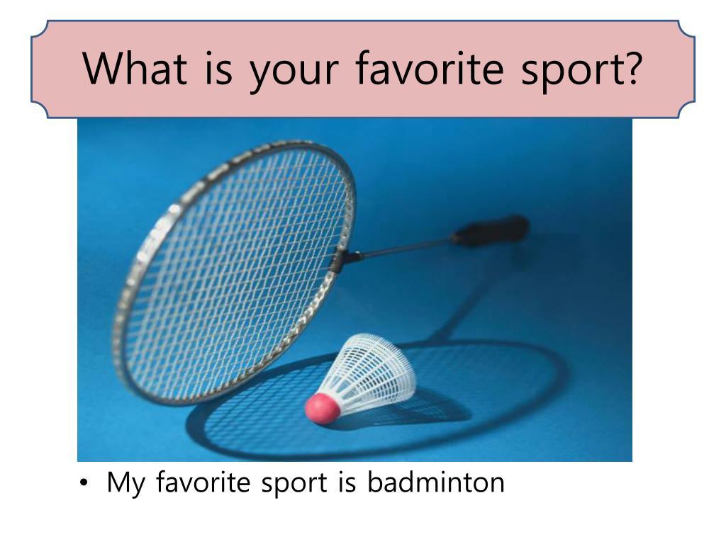Talk about your favorite sport badminton