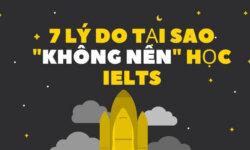 """7 lý do tại sao """"không nên"""" học IELTS"""
