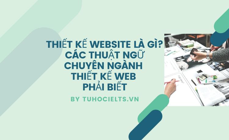 Thiết kế website là gì? Các thuật ngữ chuyên ngành Thiết kế web phải biết
