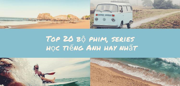 Top 20 bộ phim, series học tiếng Anh hay nhất