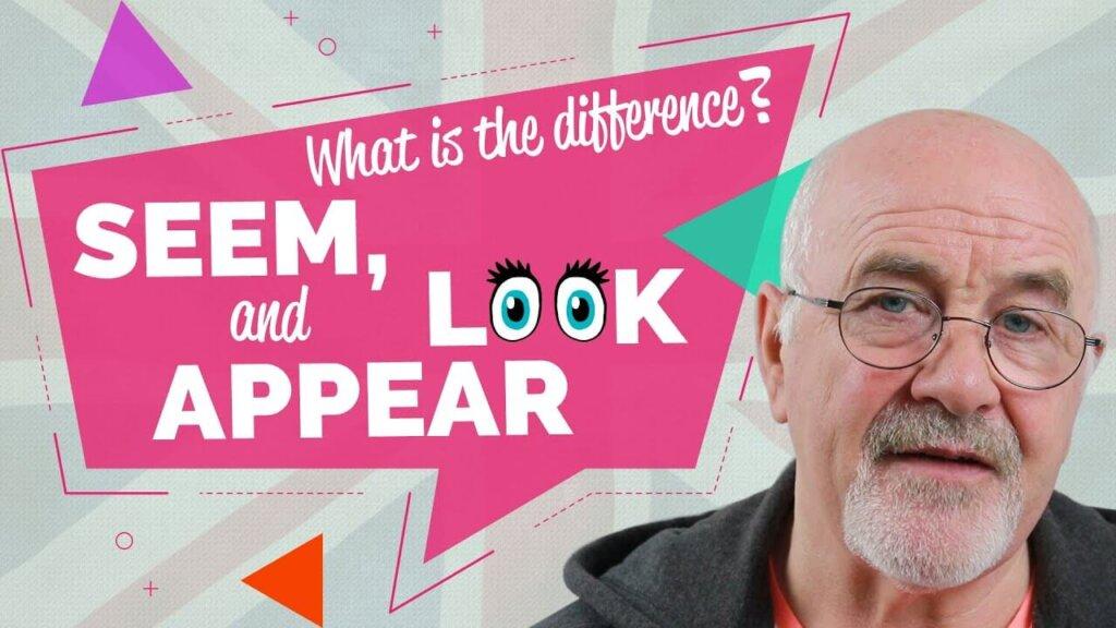 Phân biệt điểm khác biệt giữa seem, look, appear
