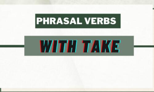 Bài tập phrasal verb với TAKE – Tổng hợp các 164 PHRASAL