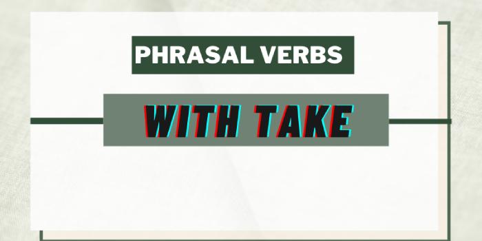 Bài tập phrasal verb take