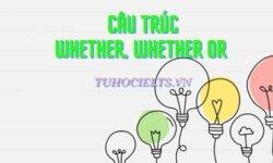 cấu trúc Whether, Whether or tuhocielts.vn