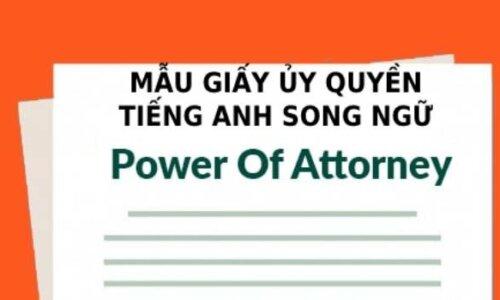 Mẫu giấy ủy quyền tiếng Anh song ngữ là gì (Power Of Attorney) – Download