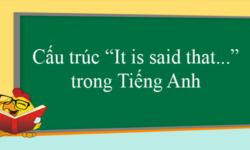 Cách sử dụng cấu trúc ''it is said that'' trong tiếng Anh