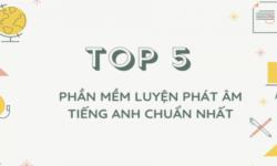 Top 5 phần mềm phát âm tiếng Anh hay nhất.